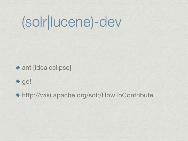 (solr|lucene)-devant [idea|eclipse]go!http://wiki.apache.org/solr/HowToContribute