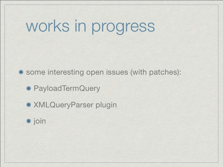 works in progresssome interesting open issues (with patches):  PayloadTermQuery  XMLQueryParser plugin  join