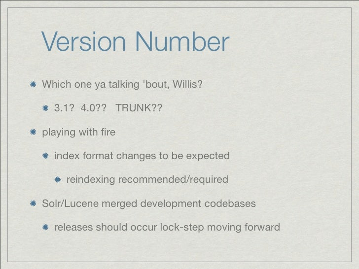 Version NumberWhich one ya talking bout, Willis?  3.1? 4.0?? TRUNK??playing with fire  index format changes to be expected ...