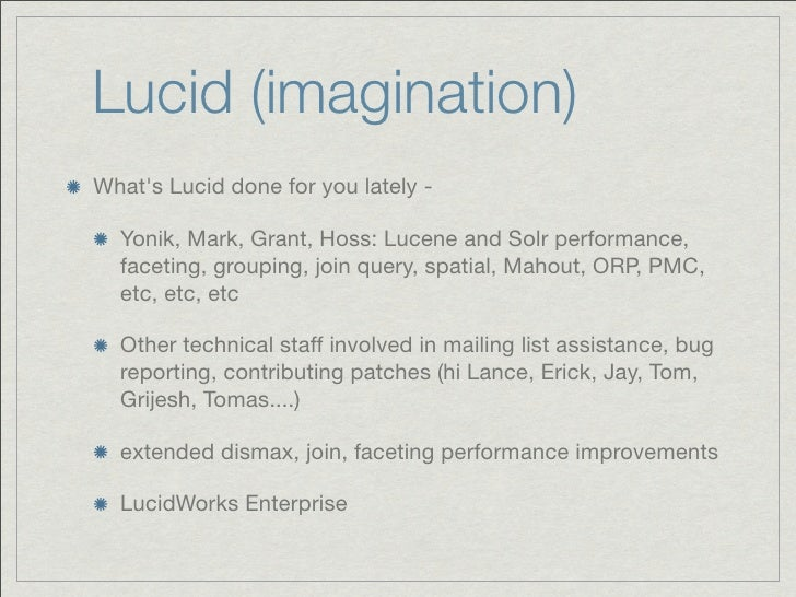 Lucid (imagination)Whats Lucid done for you lately -  Yonik, Mark, Grant, Hoss: Lucene and Solr performance,  faceting, gr...