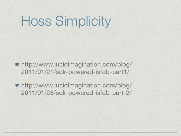 Hoss Simplicityhttp://www.lucidimagination.com/blog/2011/01/21/solr-powered-isfdb-part1/http://www.lucidimagination.com/bl...