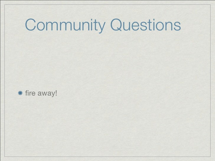 Community Questionsfire away!