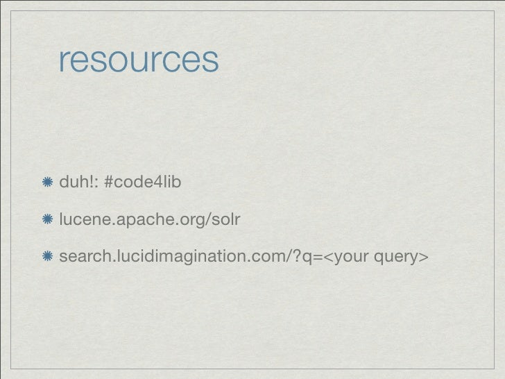 resourcesduh!: #code4liblucene.apache.org/solrsearch.lucidimagination.com/?q=<your query>