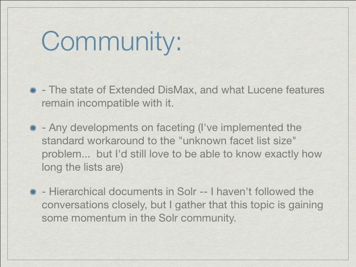 Community:- The state of Extended DisMax, and what Lucene featuresremain incompatible with it.- Any developments on faceti...