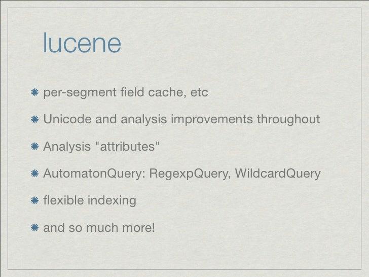 "luceneper-segment field cache, etcUnicode and analysis improvements throughoutAnalysis ""attributes""AutomatonQuery: RegexpQu..."