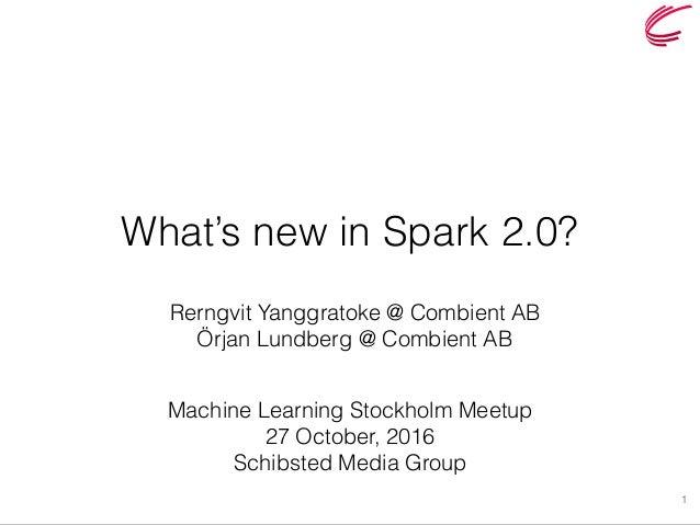 What's new in Spark 2.0? Machine Learning Stockholm Meetup 27 October, 2016 Schibsted Media Group 1 Rerngvit Yanggratoke @...