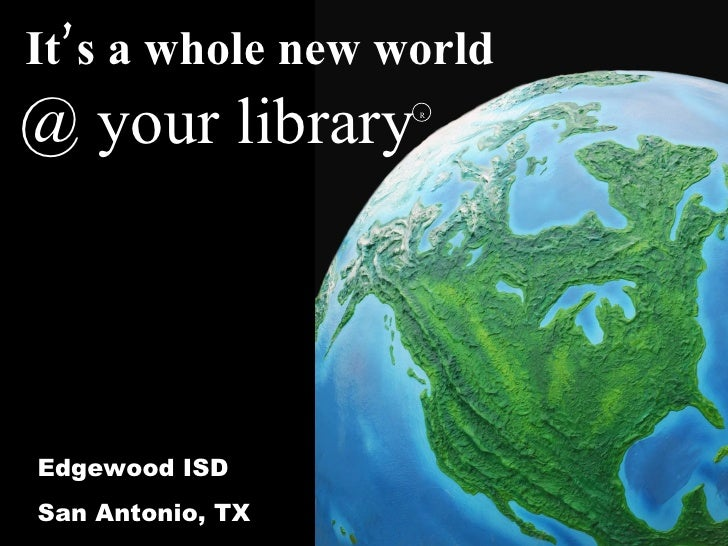 It's a whole new world @ your library    R     Edgewood ISD San Antonio, TX
