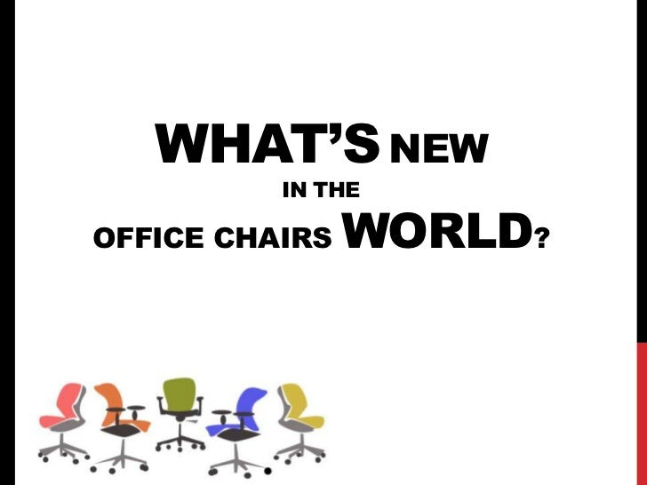 WHAT'S NEW          IN THEOFFICE CHAIRS   WORLD?