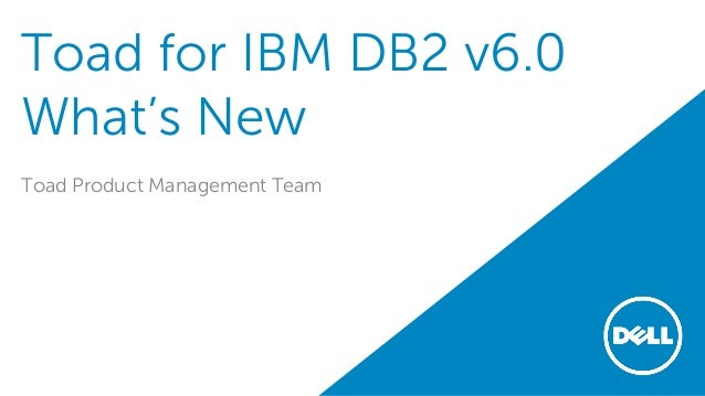 Toad for IBM DB2 version 6 0 What's New