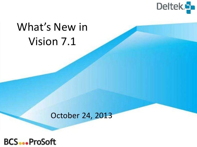 What's New in Vision 7.1  October 24, 2013