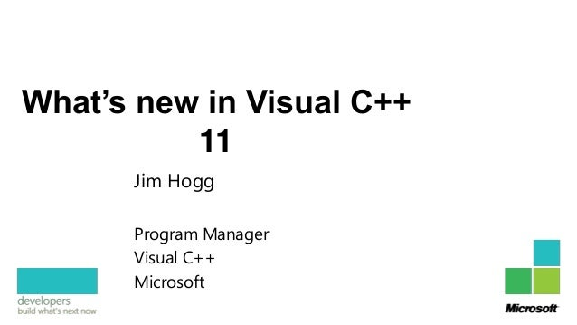 What's new in Visual C++          11      Jim Hogg      Program Manager      Visual C++      Microsoft