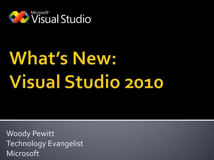 What's New:Visual Studio 2010<br />Woody Pewitt<br />Technology Evangelist<br />Microsoft<br />