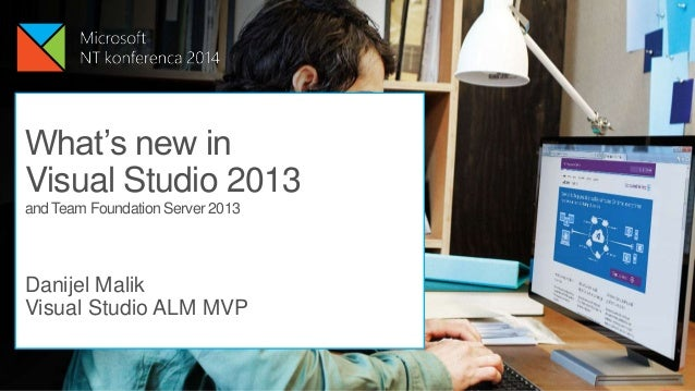 What's new in Visual Studio 2013 and Team Foundation Server 2013  Danijel Malik Visual Studio ALM MVP