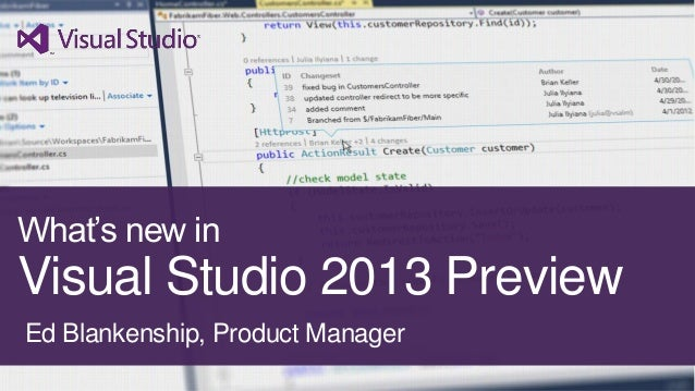 What's new in Visual Studio 2013 Preview Ed Blankenship, Product Manager