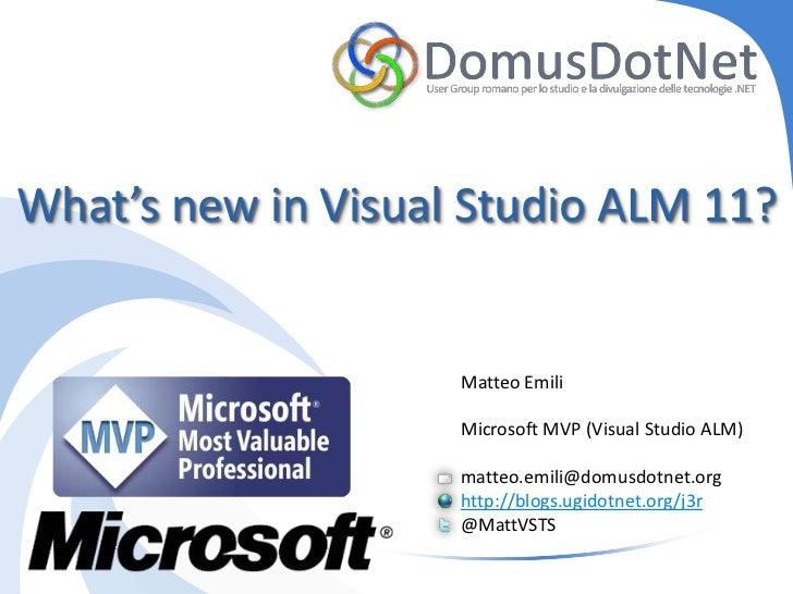What's new in Visual Studio ALM 11?                    Matteo Emili                    Microsoft MVP (Visual Studio ALM)  ...