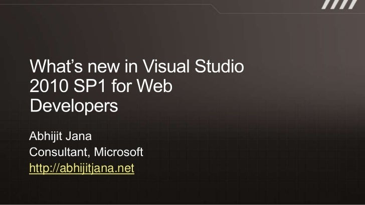 What's new in Visual Studio 2010 SP1 for Web Developers<br />Abhijit Jana				<br />Consultant, Microsoft<br />http://abhij...