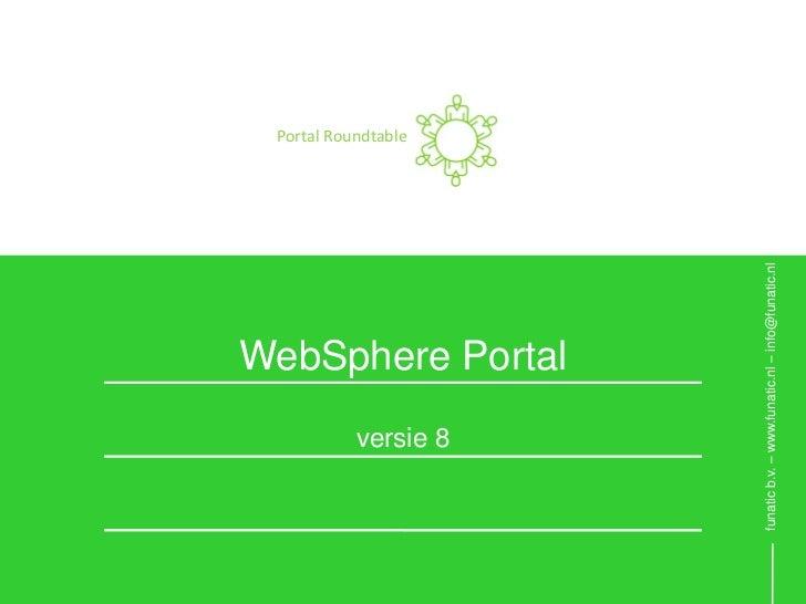 Portal Roundtable            versie 8                       WebSphere Portal                                              ...