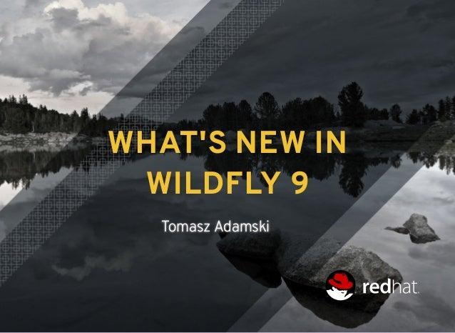 WHAT'S NEW INWHAT'S NEW IN WILDFLY 9WILDFLY 9 Tomasz Adamski