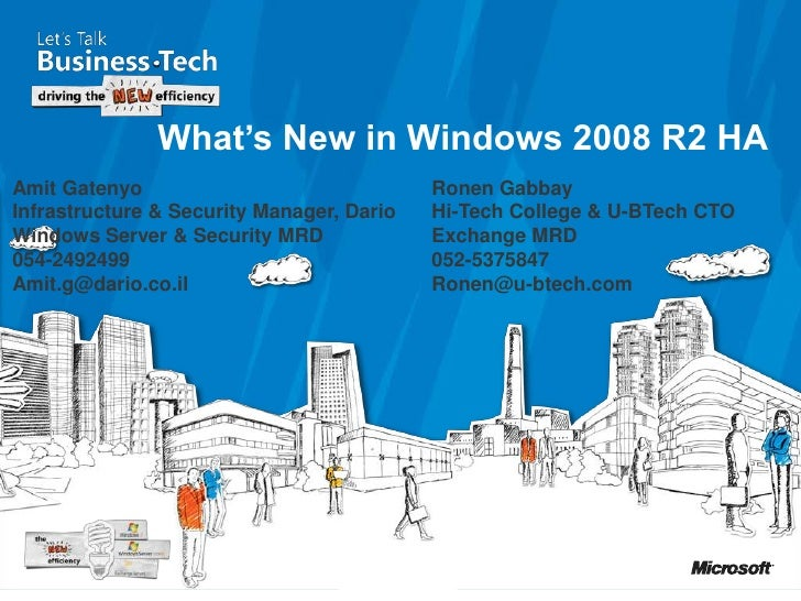 What's New in Windows 2008 R2 HA<br />Amit Gatenyo<br />Infrastructure & Security Manager, Dario<br />Windows Server & Sec...