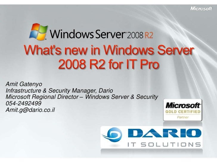 What's new in Windows Server 2008 R2 for IT Pro<br />Amit Gatenyo<br />Infrastructure & Security Manager, Dario<br />...