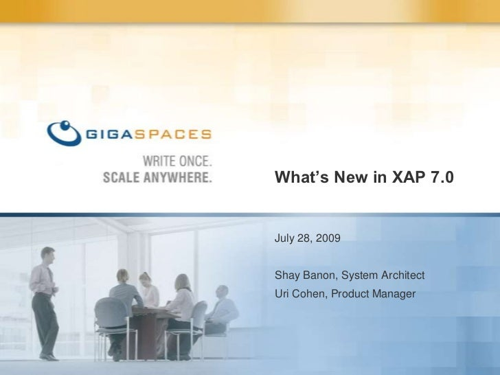What's New in XAP 7.0 <br />July 28, 2009 <br />Shay Banon, System Architect<br />Uri Cohen, Product Manager <br />