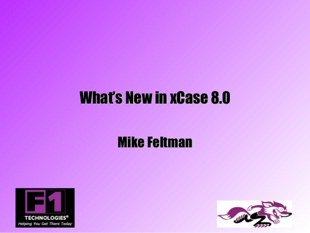 What's New in xCase 8.0     Mike Feltman