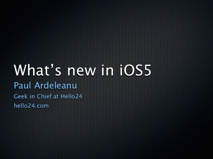 What's new in iOS5Paul ArdeleanuGeek in Chief at Hello24hello24.com