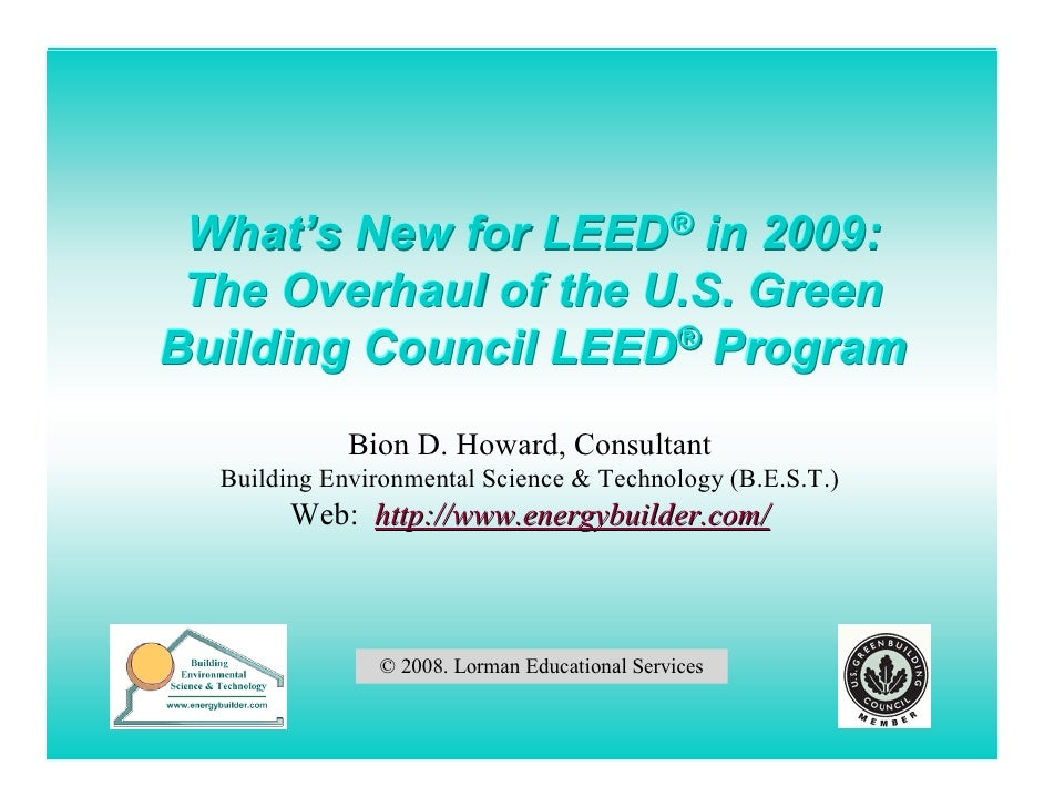What's New for LEED® in 2009:  The Overhaul of the U.S. Green Building Council LEED® Program              Bion D. Howard, ...