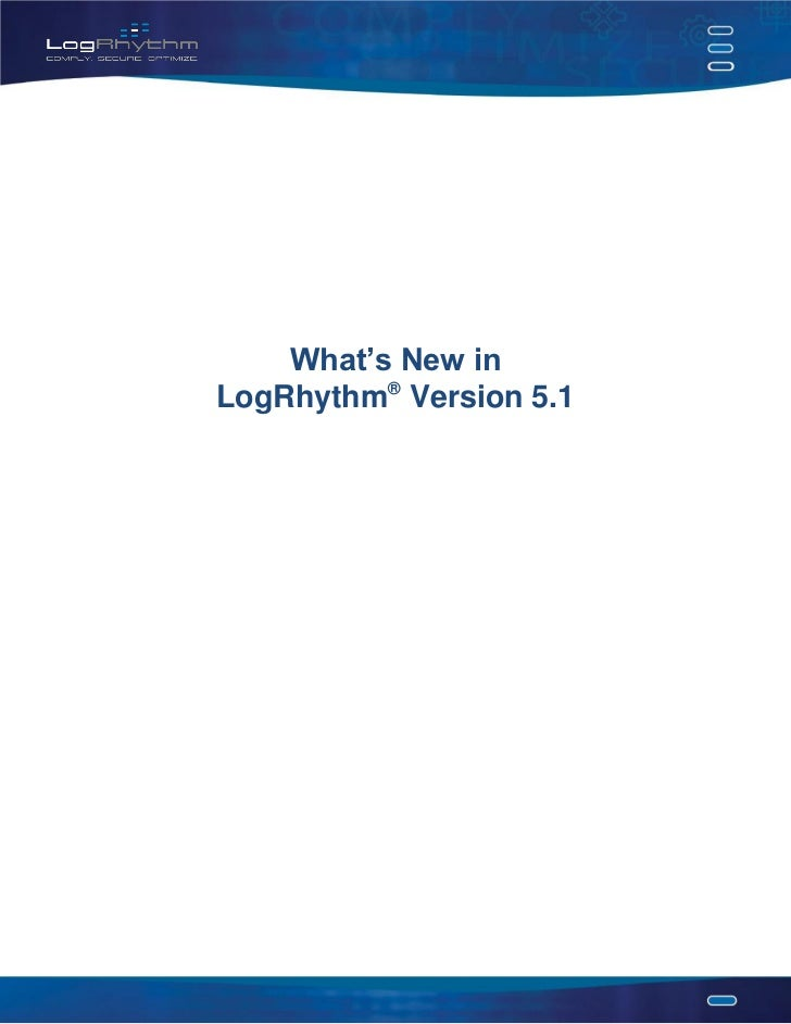 •        What's New in    LogRhythm® Version 5.1