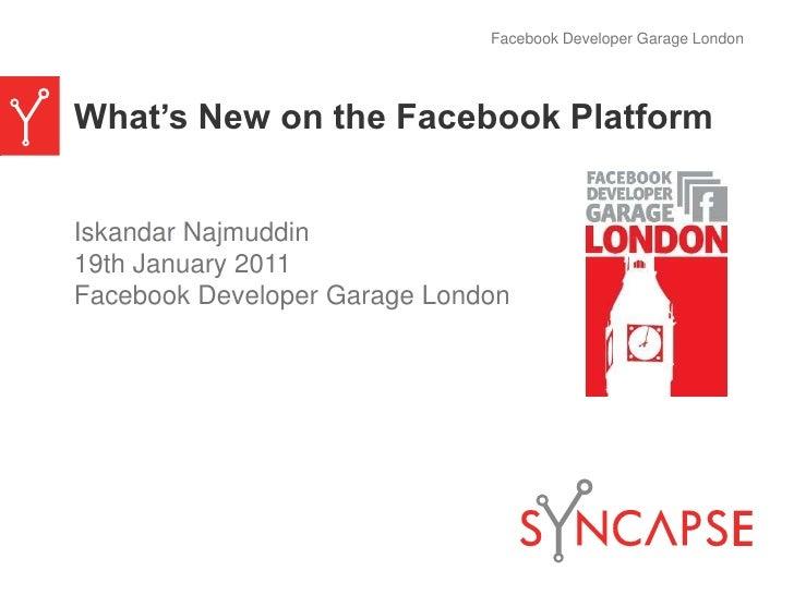 What's New on the Facebook Platform<br />Iskandar Najmuddin<br />19th January 2011<br />Facebook Developer Garage London<b...