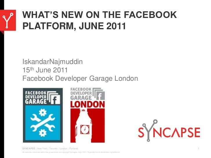 What's new on the Facebook platform, June 2011<br />IskandarNajmuddin<br />15th June 2011<br />Facebook Developer Garage L...