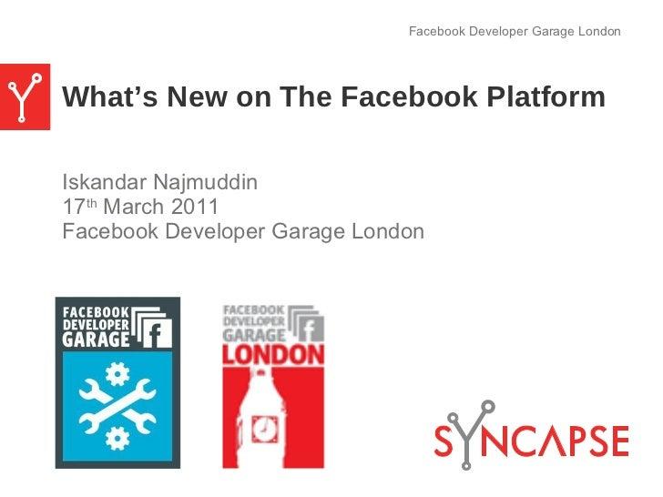 What's New on The Facebook Platform <ul><li>Iskandar Najmuddin </li></ul><ul><li>17 th  March 2011 </li></ul><ul><li>Faceb...