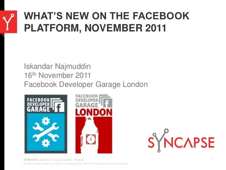WHAT'S NEW ON THE FACEBOOKPLATFORM, NOVEMBER 2011Iskandar Najmuddin16th November 2011Facebook Developer Garage LondonSYNCA...