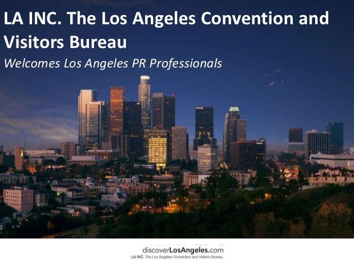 LA INC. The Los Angeles Convention and Visitors Bureau<br />Welcomes Los Angeles PR Professionals<br />