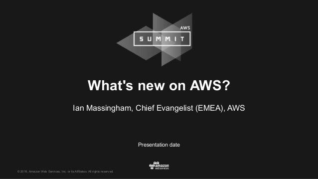 © 2016, Amazon Web Services, Inc. or its Affiliates. All rights reserved. Presentation date What's new on AWS? Ian Massing...