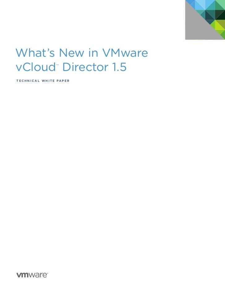 What's New in VMwarevCloud Director 1.5     ™Tec h n i c a l W h iTe Pa P e R