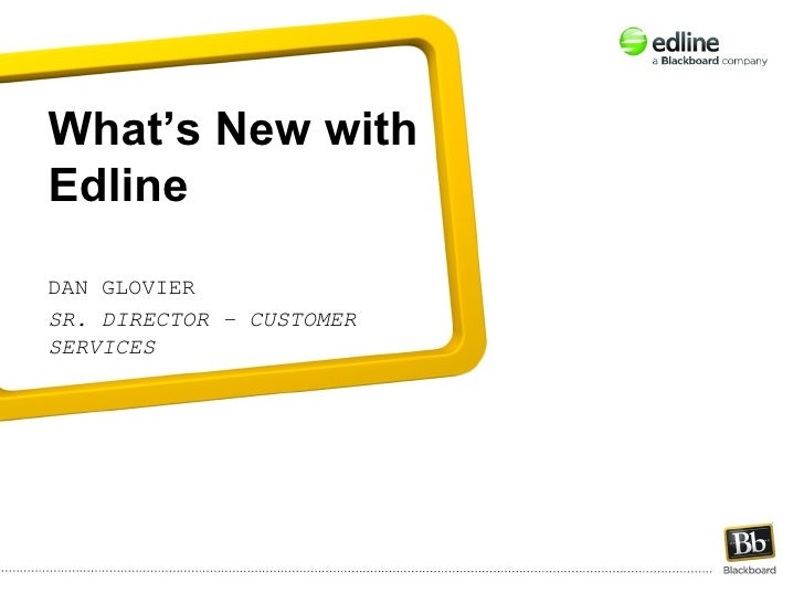 What's New withEdlineDAN GLOVIERSR. DIRECTOR – CUSTOMERSERVICES