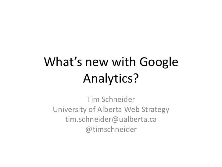 What's new with Google Analytics?<br />Tim Schneider<br />University of Alberta Web Strategy<br />tim.schneider@ualberta.c...