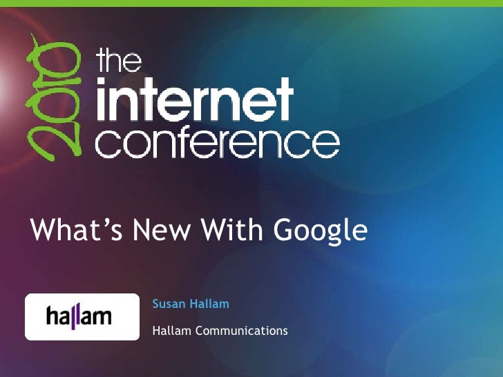 What's New With Google<br />Susan Hallam<br />HallamCommunications:<br />http://www.hallam.biz<br />