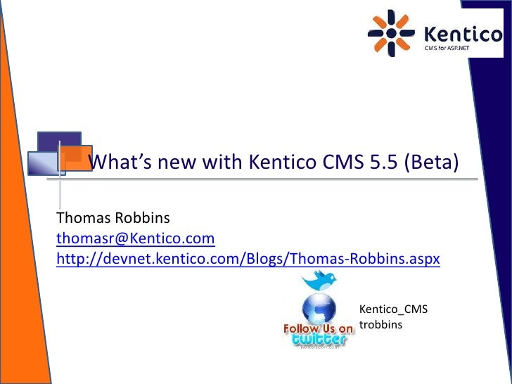 What's new with Kentico CMS 5.5 (Beta)<br />Thomas Robbins<br />thomasr@Kentico.com<br />http://devnet.kentico.com/Blogs/T...