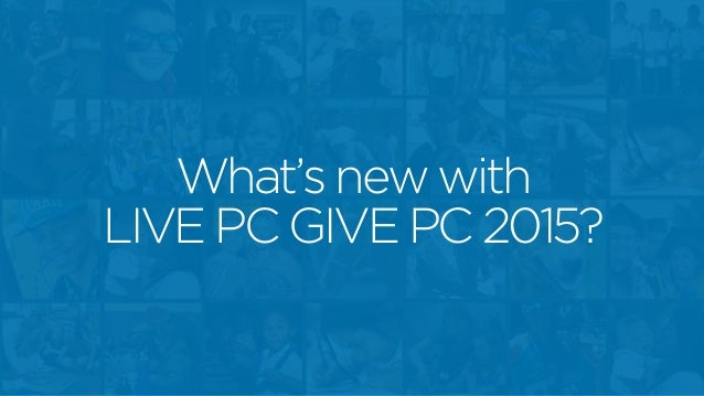 What's new with LIVE PC GIVE PC 2015