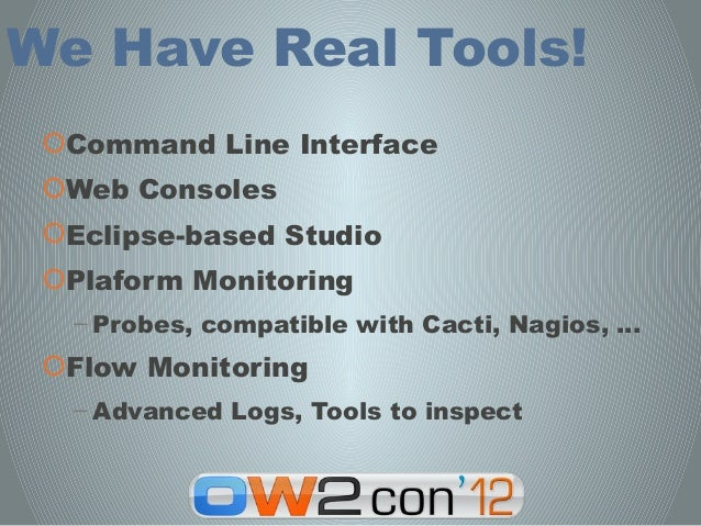 We Have Real Tools! Command Line Interface Web Consoles Eclipse-based Studio Plaform Monitoring  – Probes, compatible ...