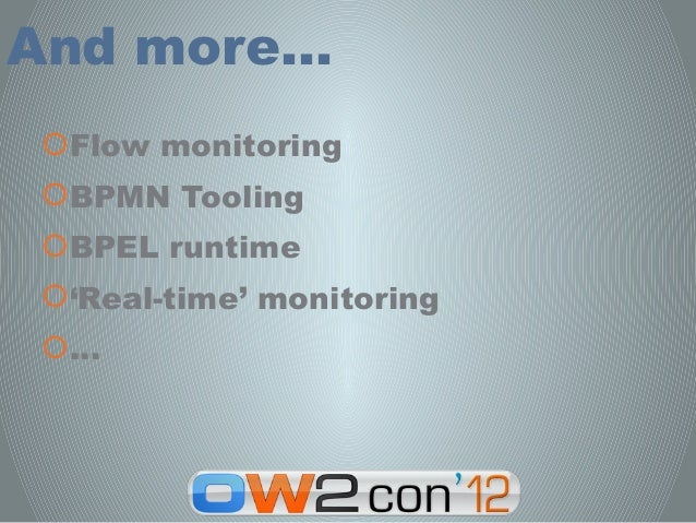 And more…Flow monitoringBPMN ToolingBPEL runtime'Real-time' monitoring…