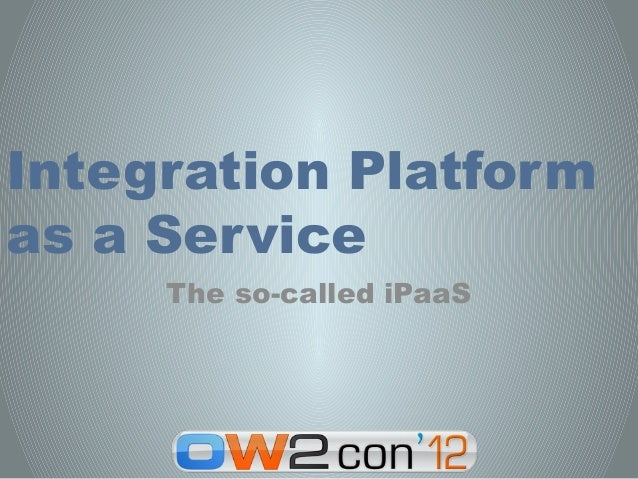 Integration Platformas a Service     The so-called iPaaS