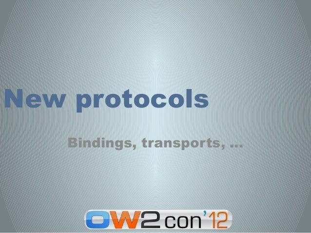 New protocols    Bindings, transports, …