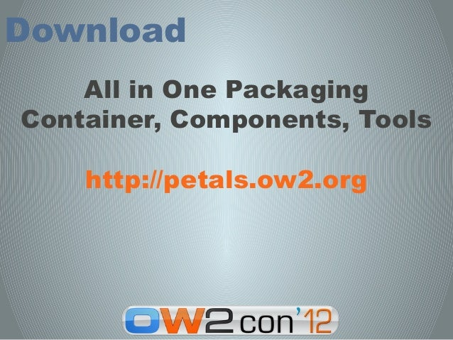 Download    All in One PackagingContainer, Components, Tools    http://petals.ow2.org