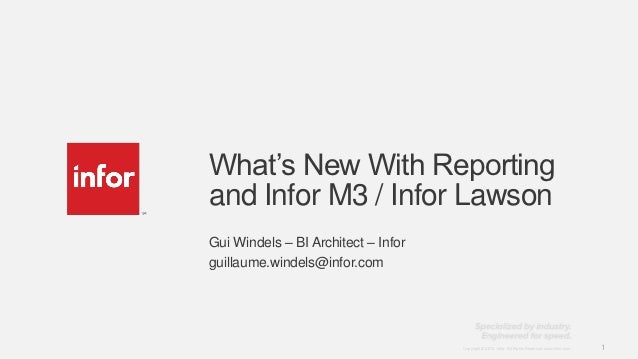 What's New With Reportingand Infor M3 / Infor LawsonGui Windels – BI Architect – Inforguillaume.windels@infor.com         ...