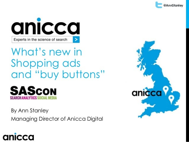 "@AnnStanley What's new in Shopping ads and ""buy buttons"" By Ann Stanley Managing Director of Anicca Digital"