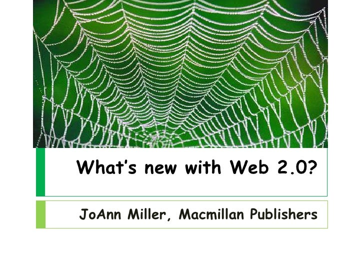 What's new with Web 2.0?<br />JoAnn Miller, Macmillan Publishers<br />