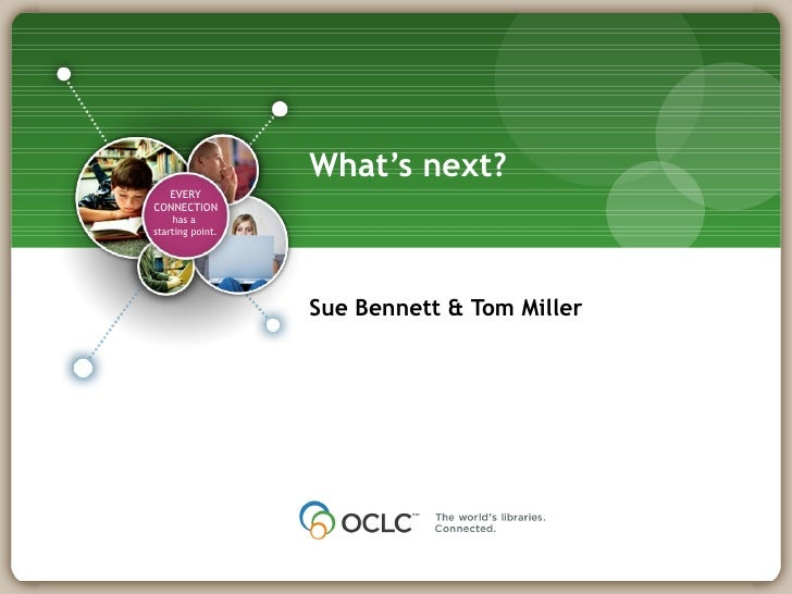 What's next? <ul><li>Sue Bennett & Tom Miller </li></ul>EVERY CONNECTION has a  starting point.